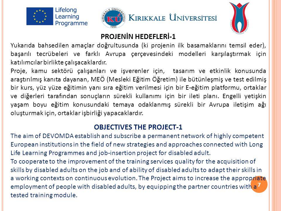 PROJENİN HEDEFLERİ-1 Yukarıda bahsedilen amaçlar doğrultusunda (ki projenin ilk basamaklarını temsil eder), başarılı tecrübeleri ve farklı Avrupa çerç