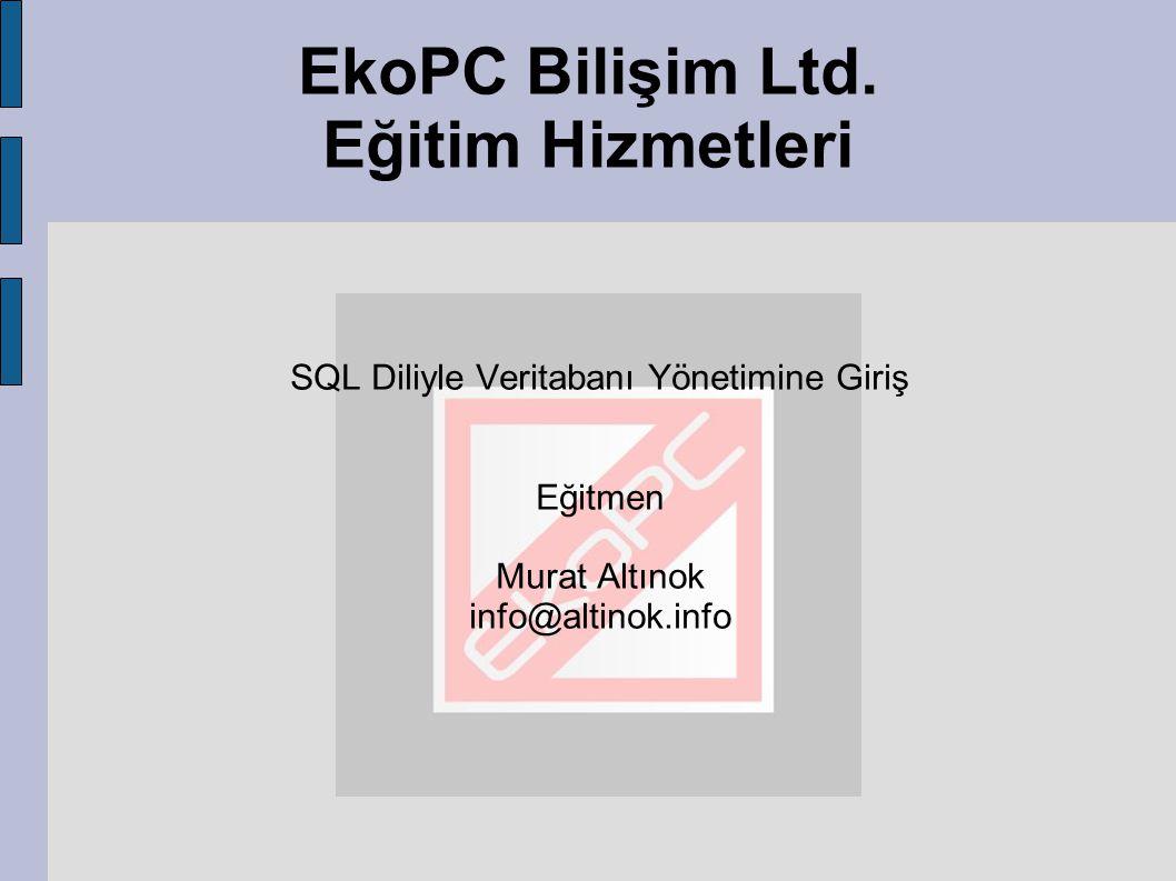 EkoPC Bilişim Ltd. Eğitim Hizmetleri SQL Diliyle Veritabanı Yönetimine Giriş Eğitmen Murat Altınok info@altinok.info