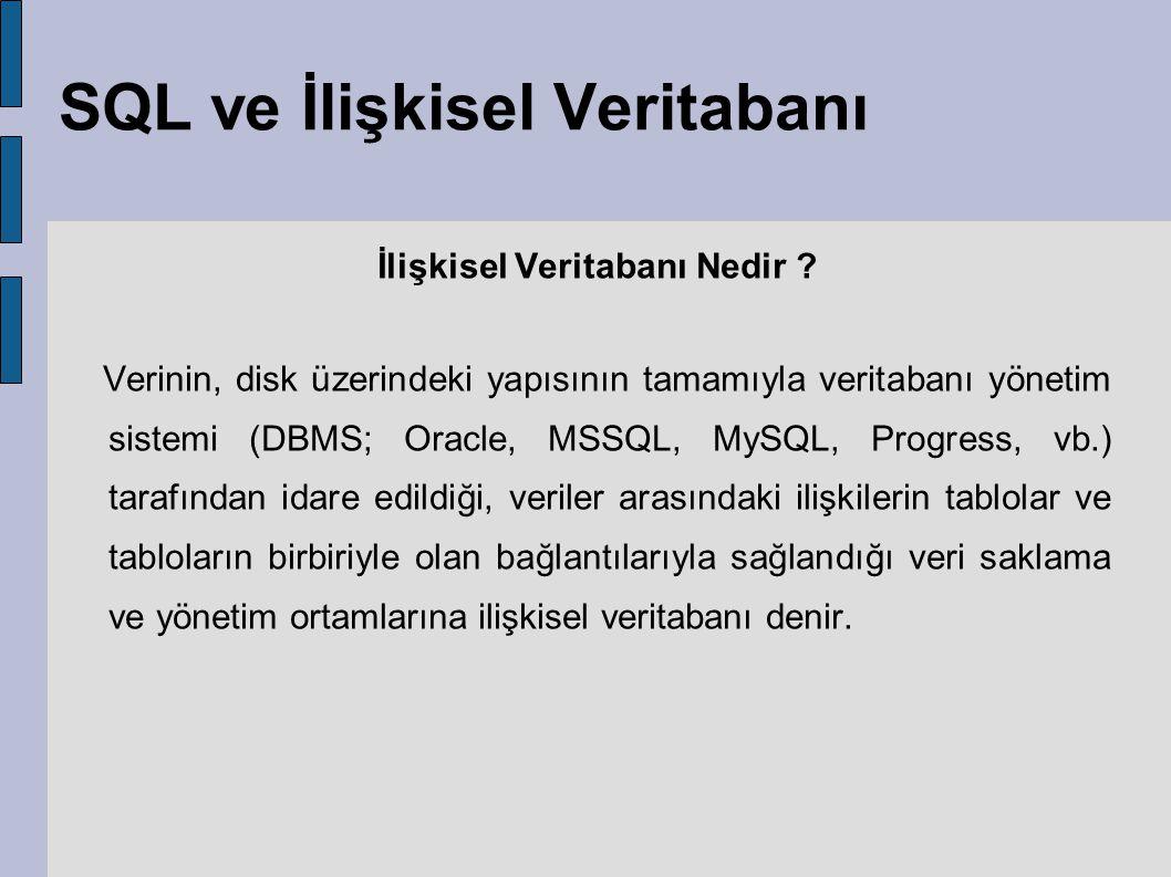 SQL ve İlişkisel Veritabanı İlişkisel Veritabanı Nedir ? Verinin, disk üzerindeki yapısının tamamıyla veritabanı yönetim sistemi (DBMS; Oracle, MSSQL,