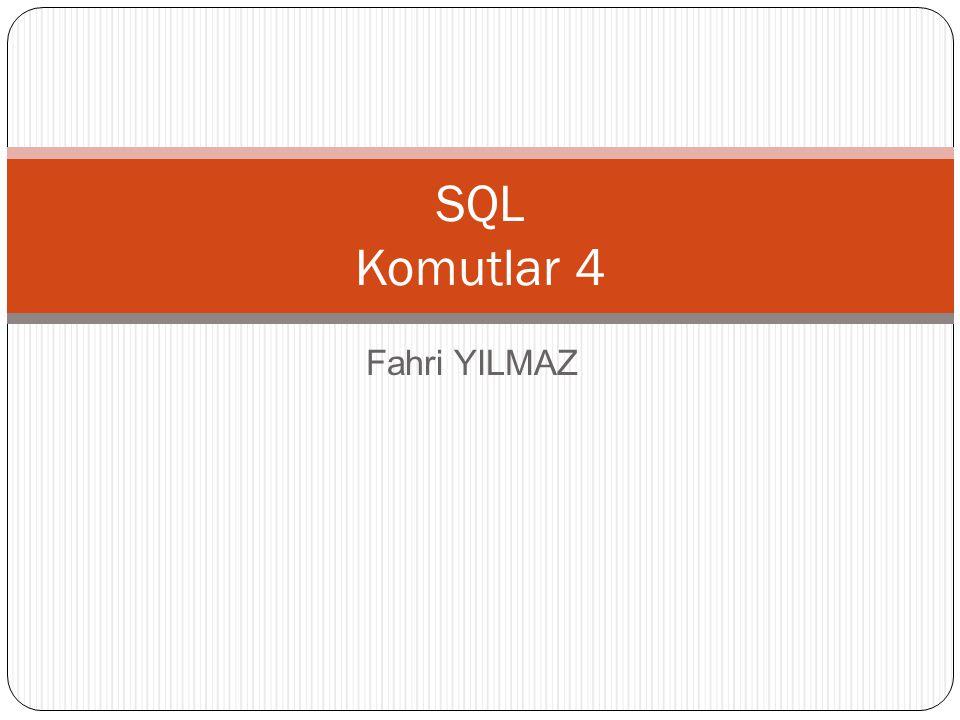Fahri YILMAZ SQL Komutlar 4