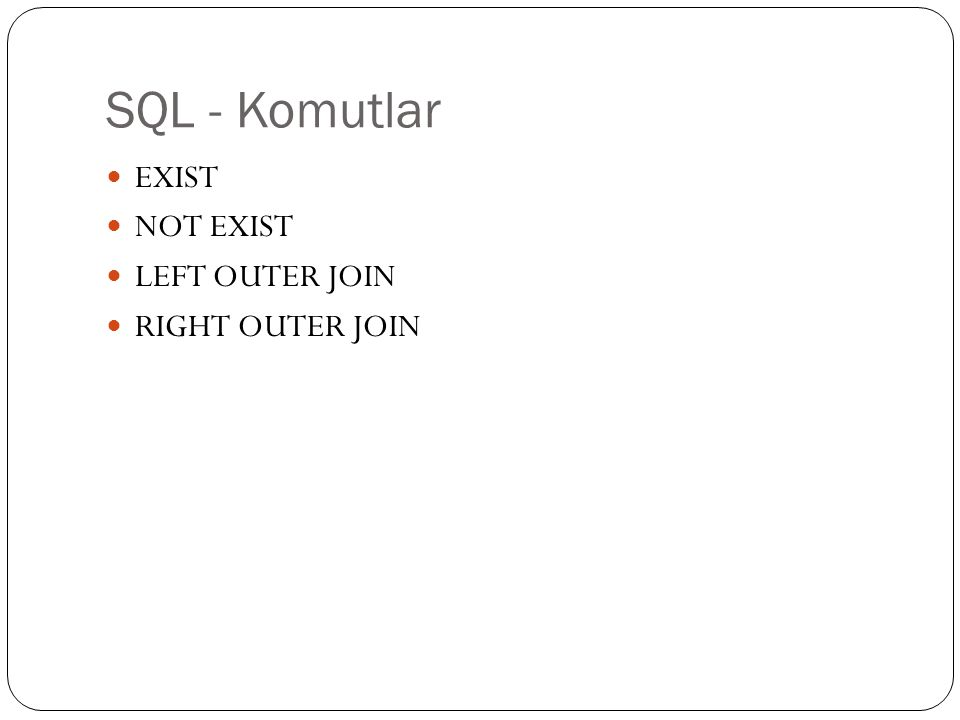 SQL - Komutlar EXIST NOT EXIST LEFT OUTER JOIN RIGHT OUTER JOIN