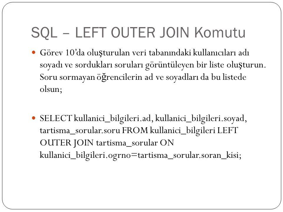 SQL – LEFT OUTER JOIN Komutu Görev 10'da olu ş turulan veri tabanındaki kullanıcıları adı soyadı ve sordukları soruları görüntüleyen bir liste olu ş turun.
