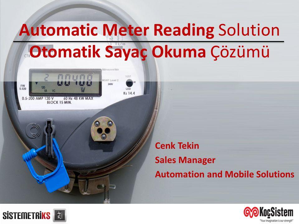 Automatic Meter Reading Solution Otomatik Sayaç Okuma Çözümü Cenk Tekin Sales Manager Automation and Mobile Solutions