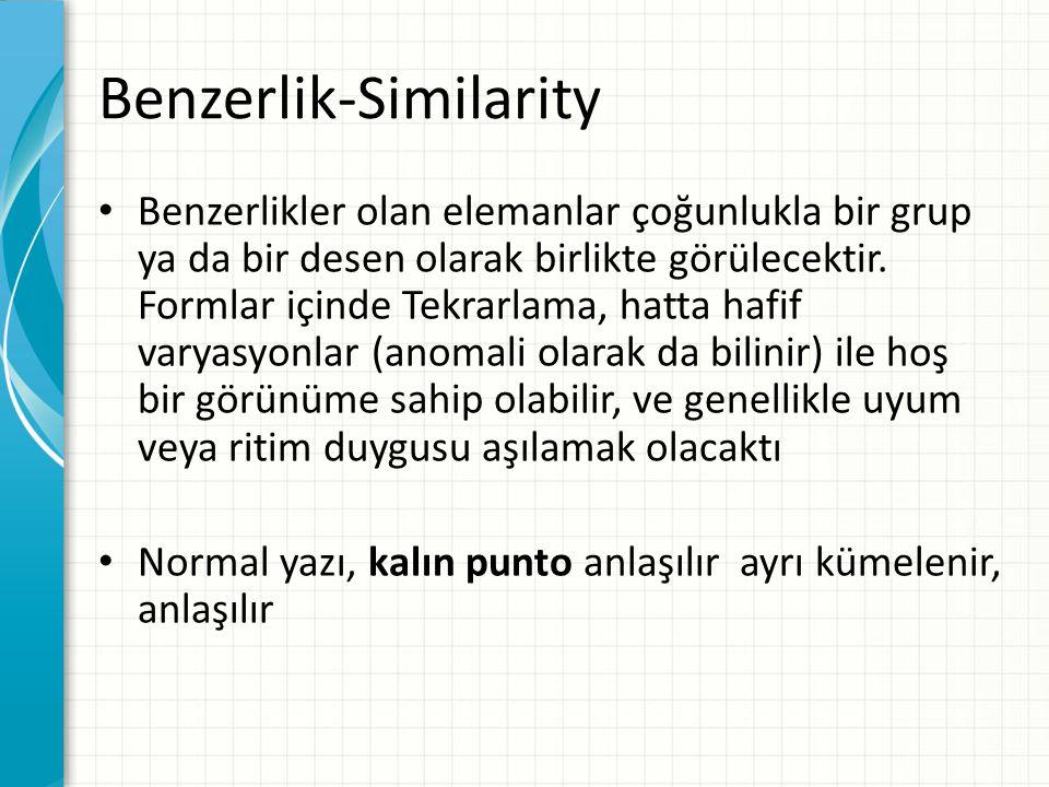 Benzerlik-Similarity Benzerlikler olan elemanlar çoğunlukla bir grup ya da bir desen olarak birlikte görülecektir. Formlar içinde Tekrarlama, hatta ha
