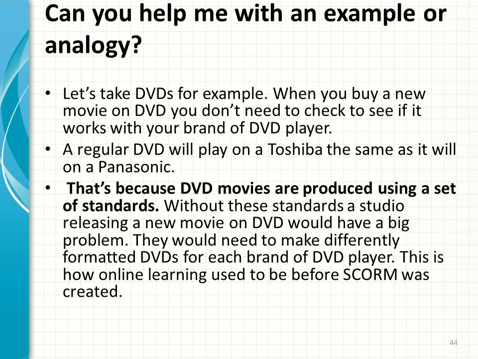Can you help me with an example or analogy? Let's take DVDs for example. When you buy a new movie on DVD you don't need to check to see if it works wi