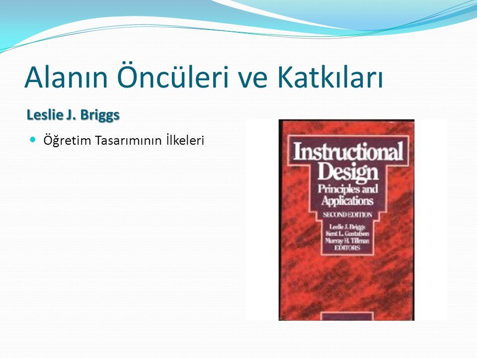 Alanın Öncüleri ve Katkıları Leslie J. Briggs Öğretim Tasarımının İlkeleri