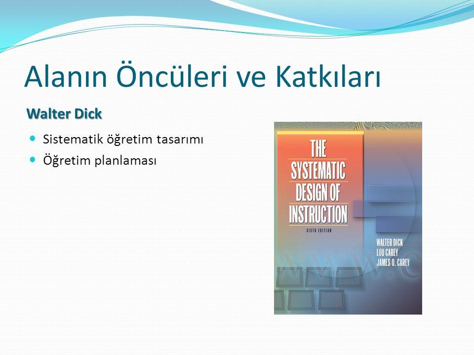 Alanın Öncüleri ve Katkıları Walter Dick Sistematik öğretim tasarımı Öğretim planlaması