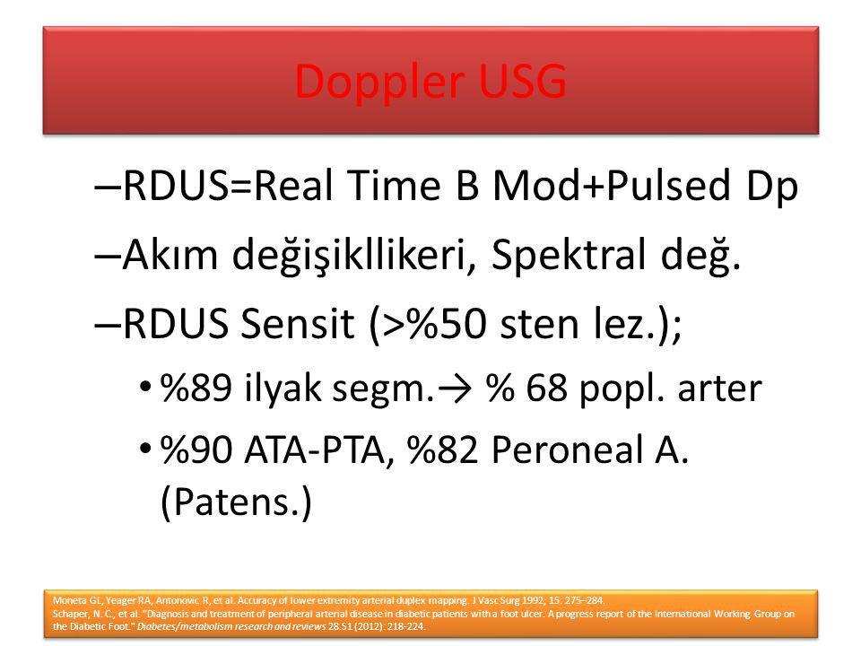 – RDUS=Real Time B Mod+Pulsed Dp – Akım değişikllikeri, Spektral değ. – RDUS Sensit (˃%50 sten lez.); %89 ilyak segm.→ % 68 popl. arter %90 ATA-PTA, %