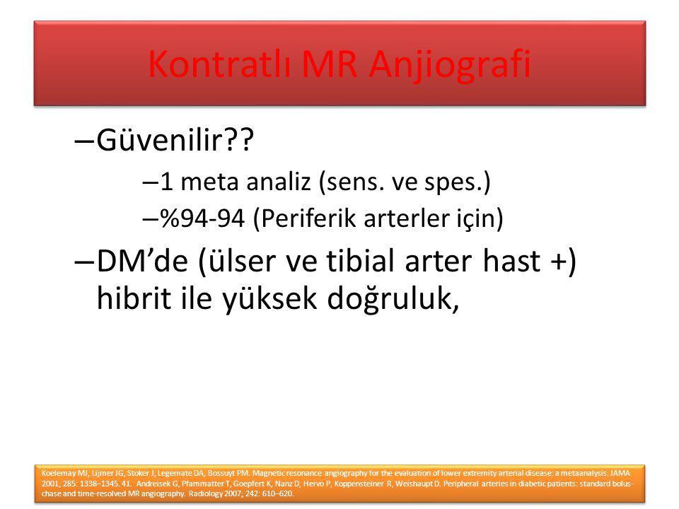 – Güvenilir?? – 1 meta analiz (sens. ve spes.) – %94-94 (Periferik arterler için) – DM'de (ülser ve tibial arter hast +) hibrit ile yüksek doğruluk, K