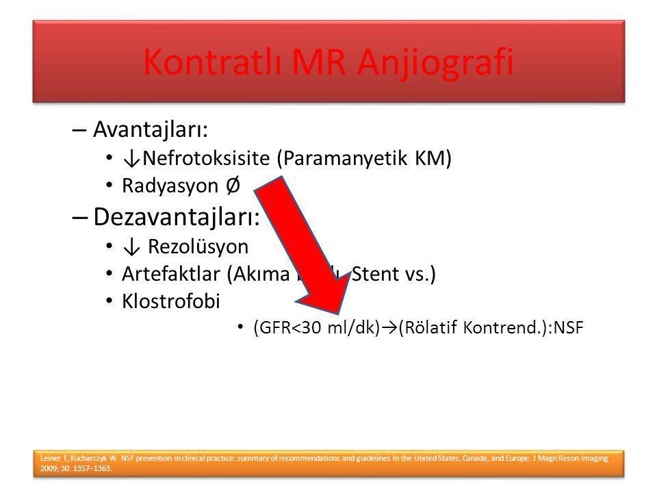 – Avantajları: ↓Nefrotoksisite (Paramanyetik KM) Radyasyon Ø – Dezavantajları: ↓ Rezolüsyon Artefaktlar (Akıma bağlı, Stent vs.) Klostrofobi (GFR˂30 m