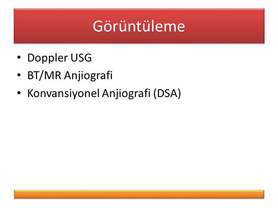 Görüntüleme Doppler USG BT/MR Anjiografi Konvansiyonel Anjiografi (DSA)