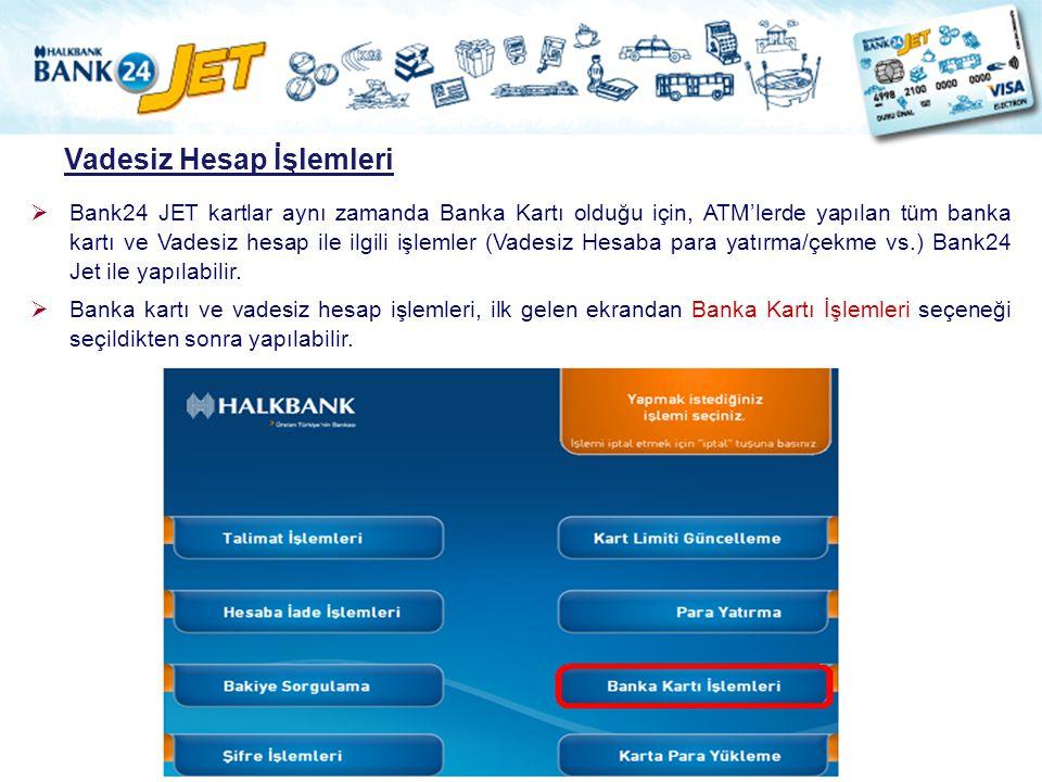 Vadesiz Hesap İşlemleri  Bank24 JET kartlar aynı zamanda Banka Kartı olduğu için, ATM'lerde yapılan tüm banka kartı ve Vadesiz hesap ile ilgili işlem