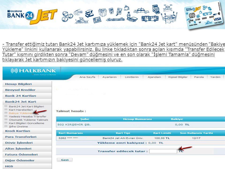 - Transfer ettiğimiz tutarı Bank24 Jet kartımıza yüklemek için