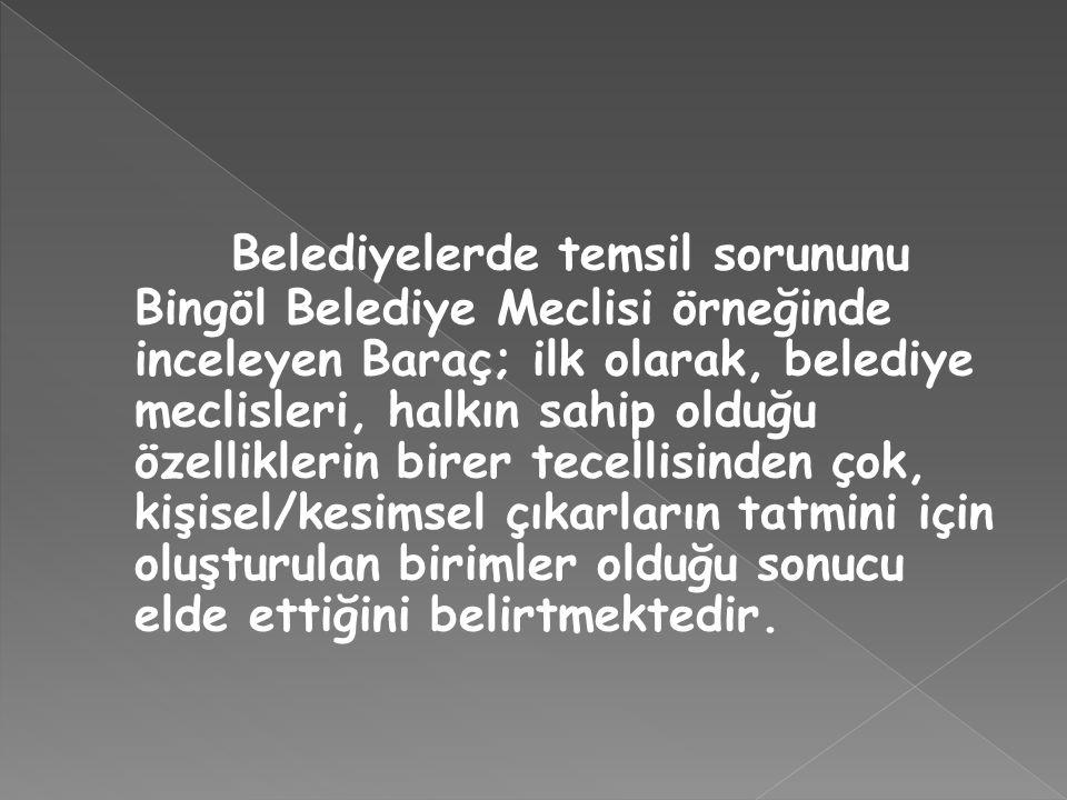 Belediyelerde temsil sorununu Bingöl Belediye Meclisi örneğinde inceleyen Baraç; ilk olarak, belediye meclisleri, halkın sahip olduğu özelliklerin bir