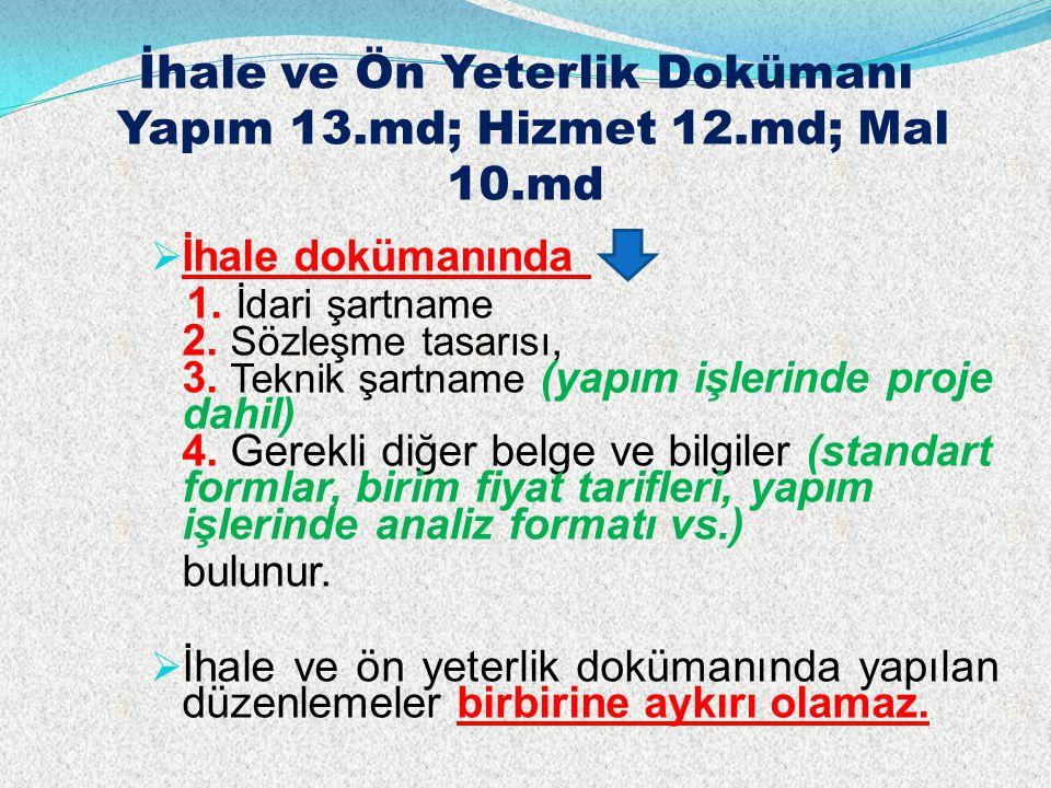 İhale ve Ön Yeterlik Dokümanı Yapım 13.md; Hizmet 12.md; Mal 10.md  İhale dokümanında 1. İdari şartname 2. Sözleşme tasarısı, 3. Teknik şartname (yap