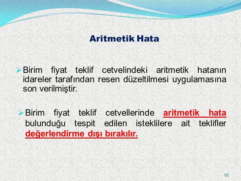 Aritmetik Hata  Birim fiyat teklif cetvelindeki aritmetik hatanın idareler tarafından resen düzeltilmesi uygulamasına son verilmiştir.  Birim fiyat