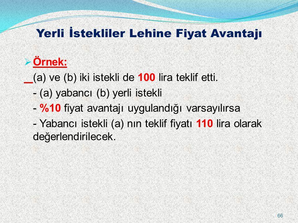 Yerli İstekliler Lehine Fiyat Avantajı  Örnek: (a) ve (b) iki istekli de 100 lira teklif etti. - (a) yabancı (b) yerli istekli - %10 fiyat avantajı u