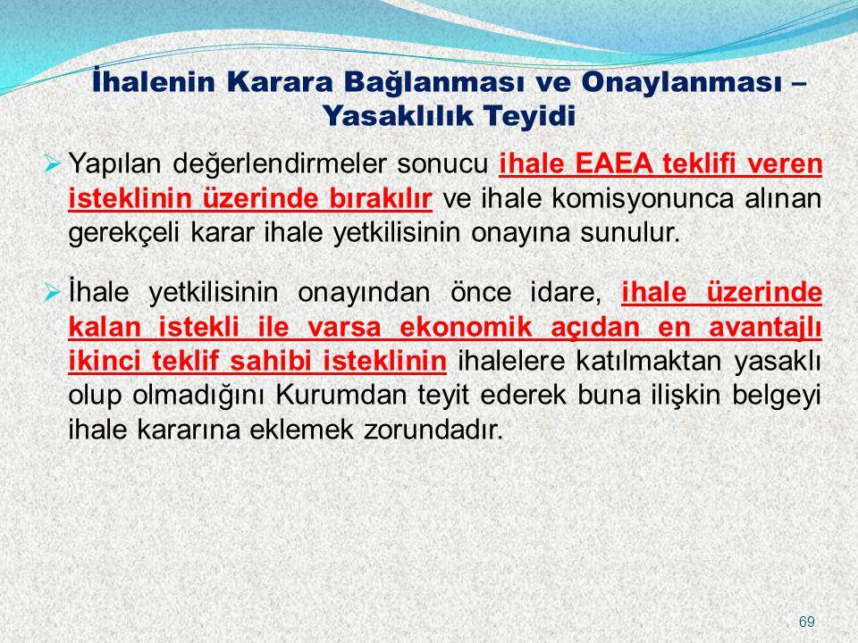İhalenin Karara Bağlanması ve Onaylanması – Yasaklılık Teyidi  Yapılan değerlendirmeler sonucu ihale EAEA teklifi veren isteklinin üzerinde bırakılır