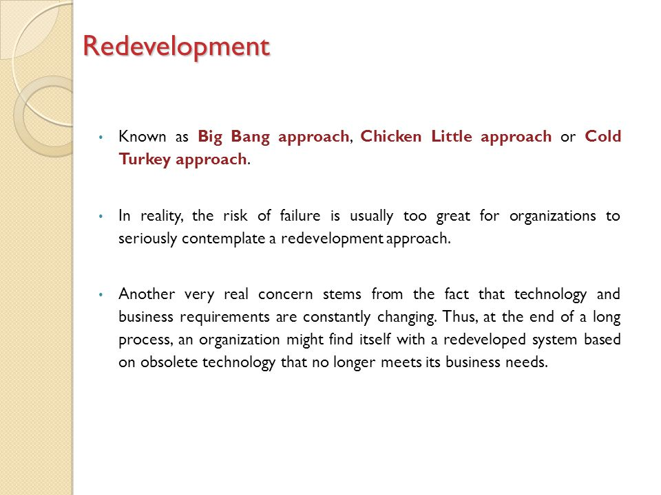 Known as Big Bang approach, Chicken Little approach or Cold Turkey approach.