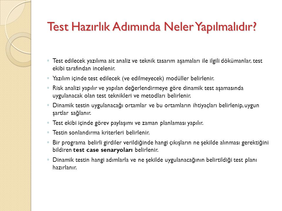 Test Hazırlık Adımında Neler Yapılmalıdır? ◦ Test edilecek yazılıma ait analiz ve teknik tasarım aşamaları ile ilgili dökümanlar, test ekibi tarafında