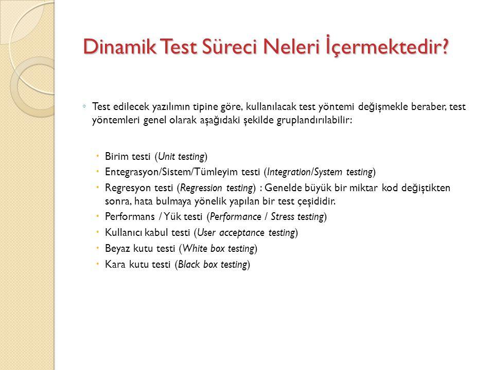 Dinamik Test Süreci Neleri İ çermektedir? ◦ Test edilecek yazılımın tipine göre, kullanılacak test yöntemi de ğ işmekle beraber, test yöntemleri genel