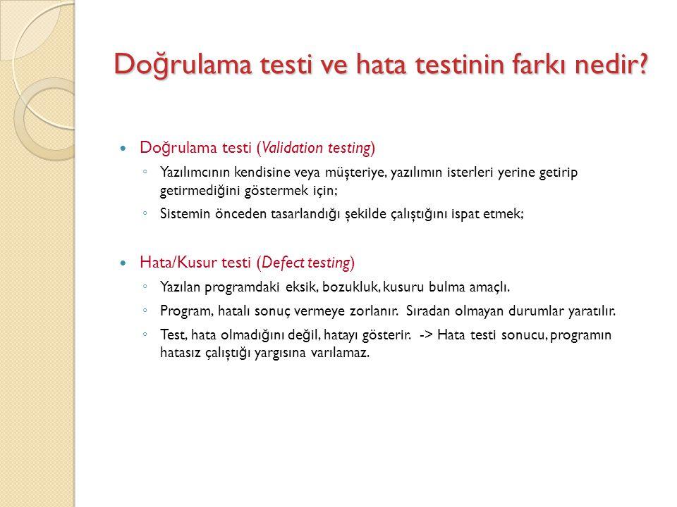Do ğ rulama testi ve hata testinin farkı nedir? Do ğ rulama testi (Validation testing) ◦ Yazılımcının kendisine veya müşteriye, yazılımın isterleri ye