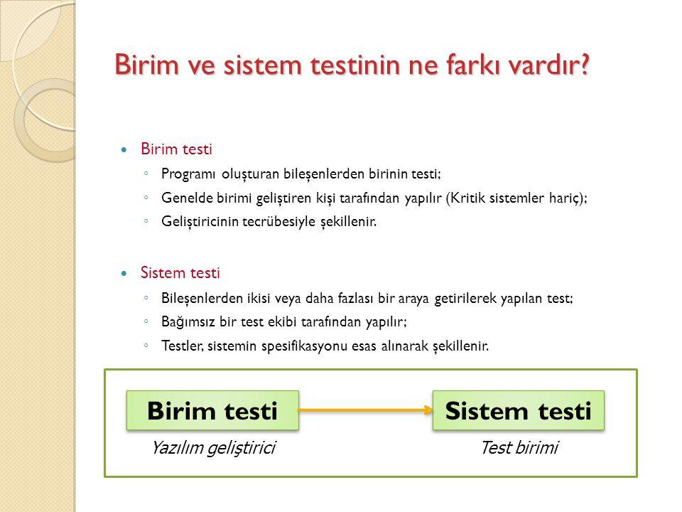 Birim ve sistem testinin ne farkı vardır? Birim testi ◦ Programı oluşturan bileşenlerden birinin testi; ◦ Genelde birimi geliştiren kişi tarafından ya