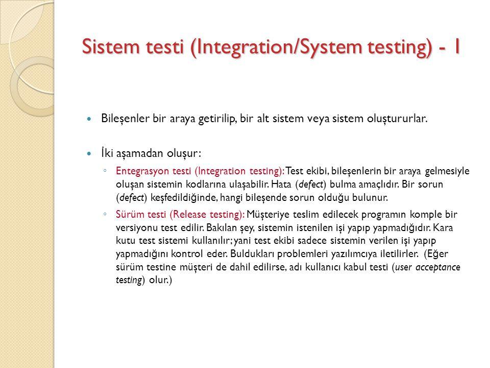 Sistem testi (Integration/System testing) - 1 Bileşenler bir araya getirilip, bir alt sistem veya sistem oluştururlar. İ ki aşamadan oluşur: ◦ Entegra