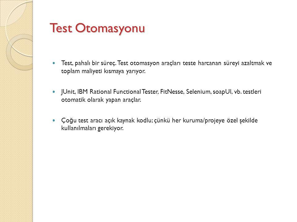 Test Otomasyonu Test, pahalı bir süreç. Test otomasyon araçları teste harcanan süreyi azaltmak ve toplam maliyeti kısmaya yarıyor. JUnit, IBM Rational
