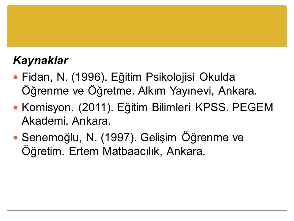 Kaynaklar Fidan, N. (1996). Eğitim Psikolojisi Okulda Öğrenme ve Öğretme. Alkım Yayınevi, Ankara. Komisyon. (2011). Eğitim Bilimleri KPSS. PEGEM Akade