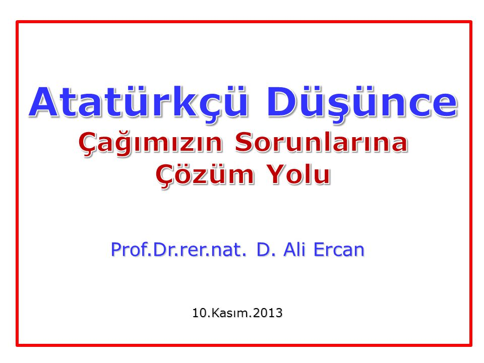 Prof.Dr.rer.nat. D. Ali Ercan 10.Kasım.2013 10.Kasım.2013