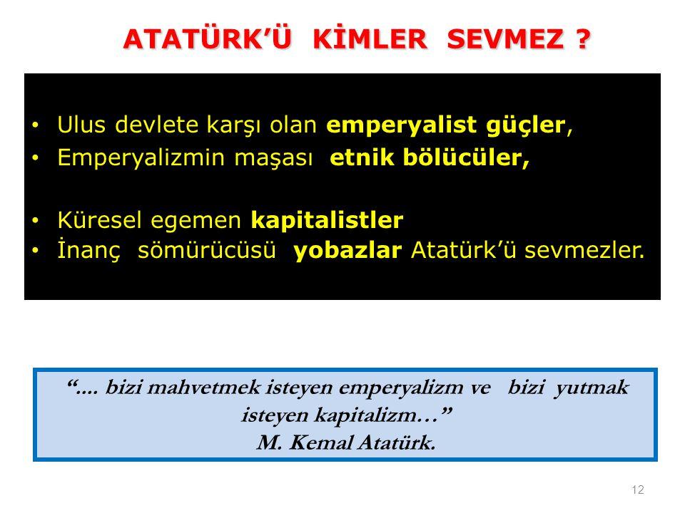 ATATÜRK'Ü KİMLER SEVMEZ .ATATÜRK'Ü KİMLER SEVMEZ .
