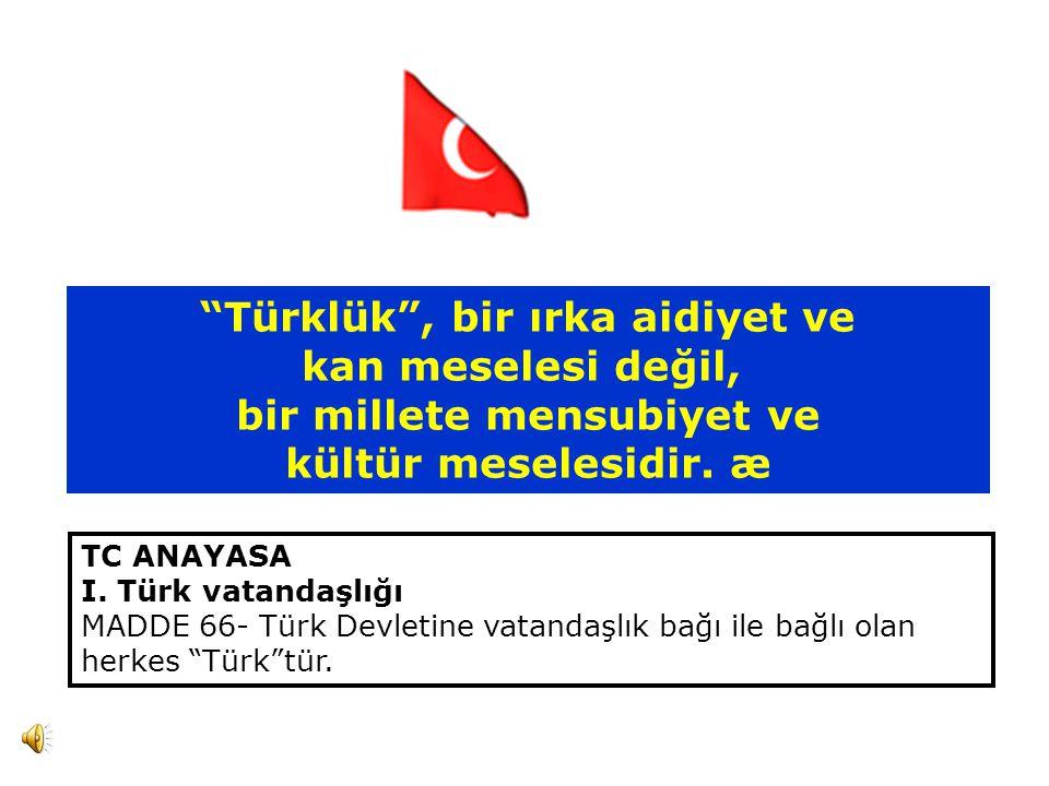 Türklük , bir ırka aidiyet ve kan meselesi değil, bir millete mensubiyet ve kültür meselesidir.