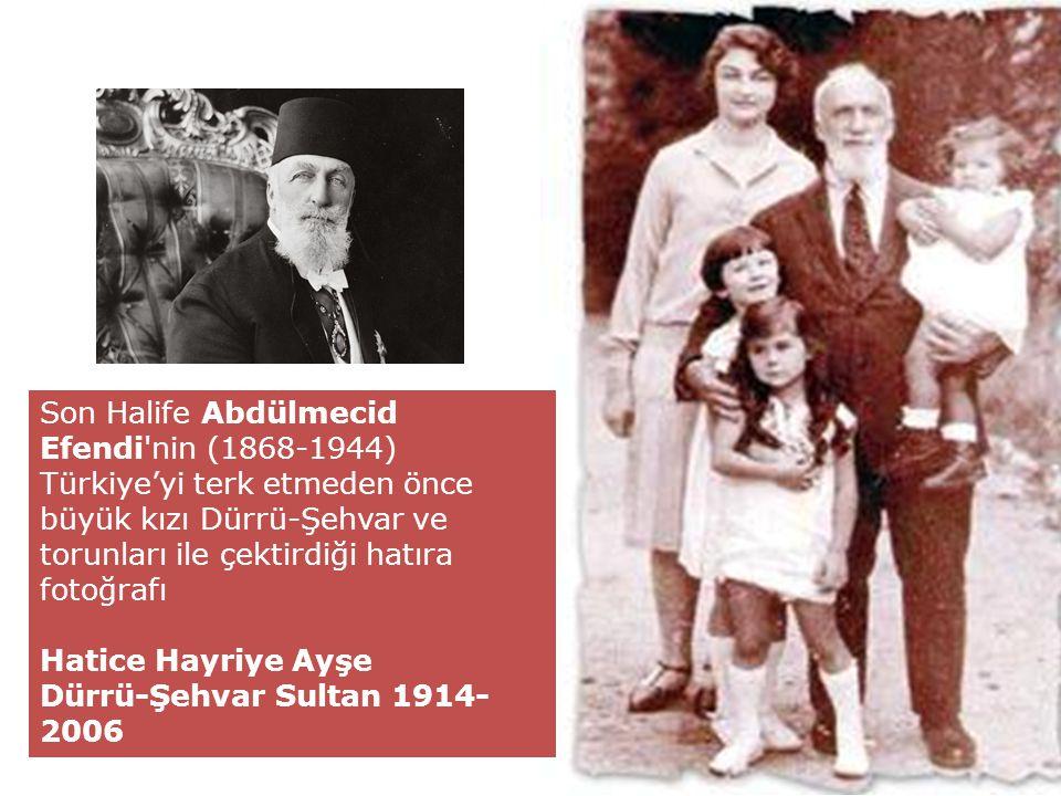 Son Halife Abdülmecid Efendi nin (1868-1944) Türkiye'yi terk etmeden önce büyük kızı Dürrü-Şehvar ve torunları ile çektirdiği hatıra fotoğrafı Hatice Hayriye Ayşe Dürrü-Şehvar Sultan 1914- 2006