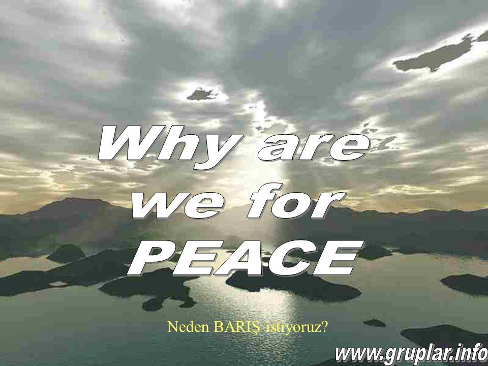 Neden BARIŞ istiyoruz?