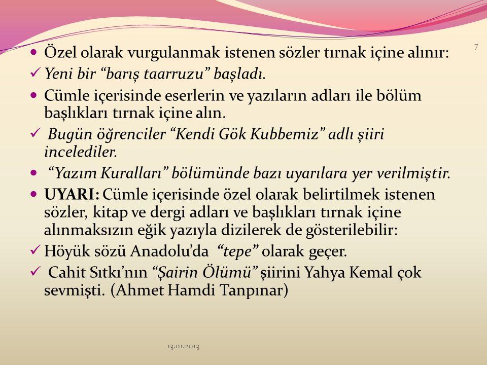 Tırnak İşareti ( ) Başka bir kimseden veya yazıdan olduğu gibi aktarılan sözler tırnak içine alınır : Türk Dil Kurumu binasının yan cephesinde Atatürk'ün Türk dili, Türk milletinin kalbidir, zihnidir. sözü yazılıdır.