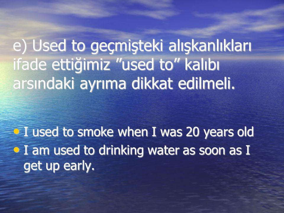 """e) Used to geçmişteki alışkanlıkları ifade ettiğimiz """"used to"""" kalıbı arsındaki ayrıma dikkat edilmeli. I used to smoke when I was 20 years old I used"""