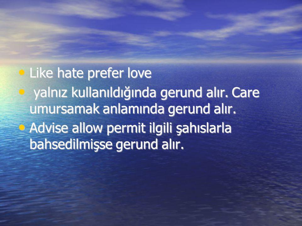 Like hate prefer love Like hate prefer love yalnız kullanıldığında gerund alır. Care umursamak anlamında gerund alır. yalnız kullanıldığında gerund al