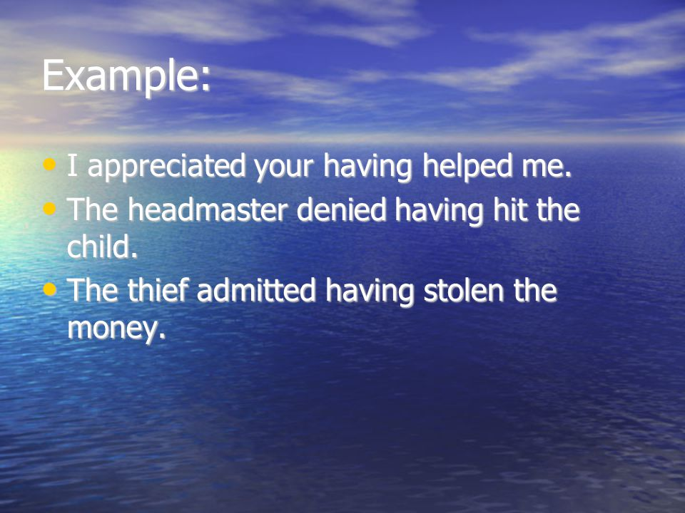 Example: I appreciated your having helped me.I appreciated your having helped me.
