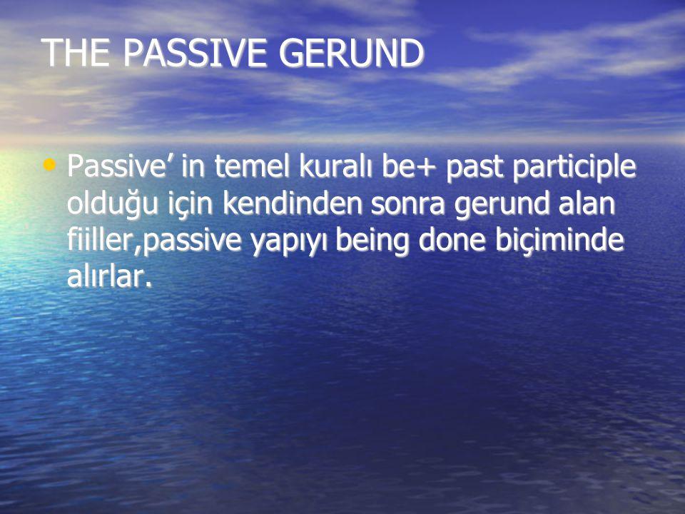 THE PASSIVE GERUND Passive' in temel kuralı be+ past participle olduğu için kendinden sonra gerund alan fiiller,passive yapıyı being done biçiminde al