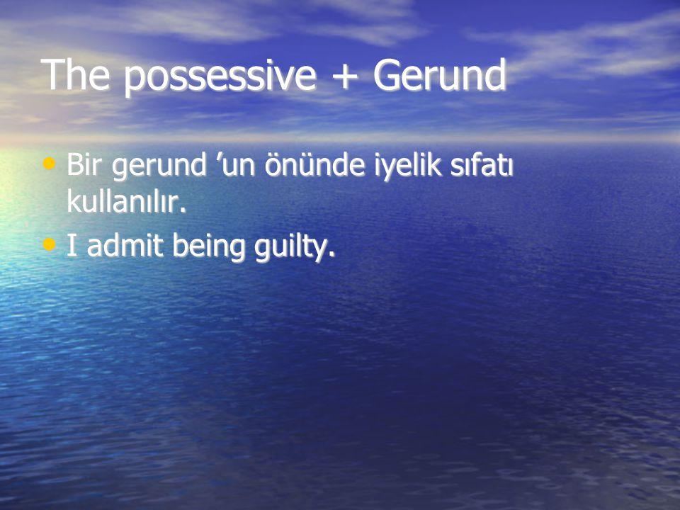 The possessive + Gerund Bir gerund 'un önünde iyelik sıfatı kullanılır. Bir gerund 'un önünde iyelik sıfatı kullanılır. I admit being guilty. I admit