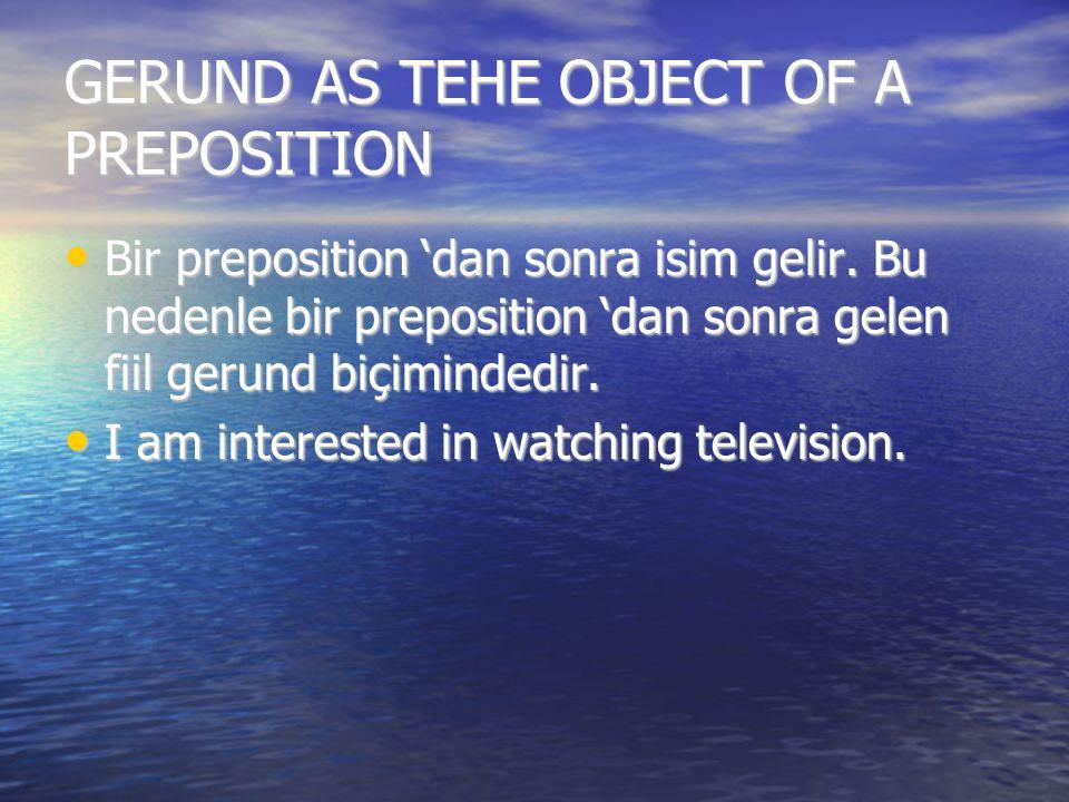 GERUND AS TEHE OBJECT OF A PREPOSITION Bir preposition 'dan sonra isim gelir. Bu nedenle bir preposition 'dan sonra gelen fiil gerund biçimindedir. Bi