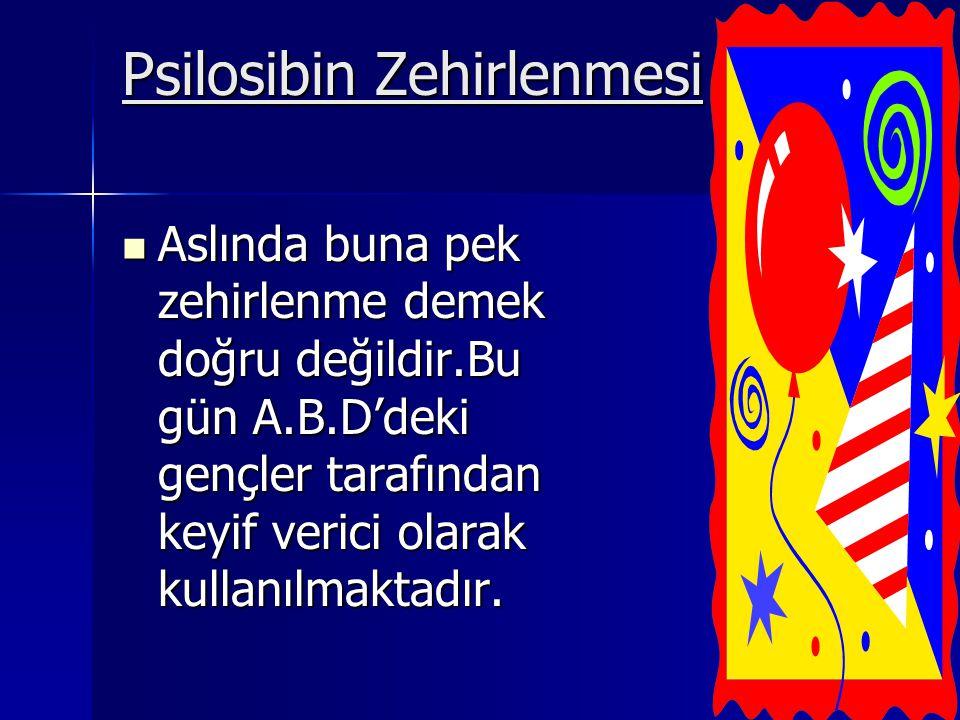 Psilosibin Zehirlenmesi Aslında buna pek zehirlenme demek doğru değildir.Bu gün A.B.D'deki gençler tarafından keyif verici olarak kullanılmaktadır.