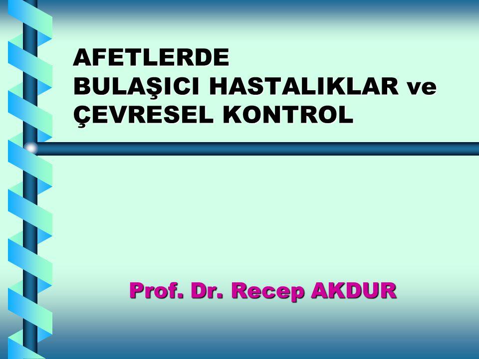 AFETLERDE BULAŞICI HASTALIKLAR ve ÇEVRESEL KONTROL Prof. Dr. Recep AKDUR