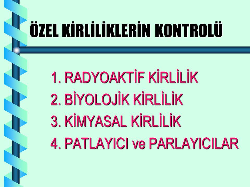 ÖZEL KİRLİLİKLERİN KONTROLÜ 1.RADYOAKTİF KİRLİLİK 2.
