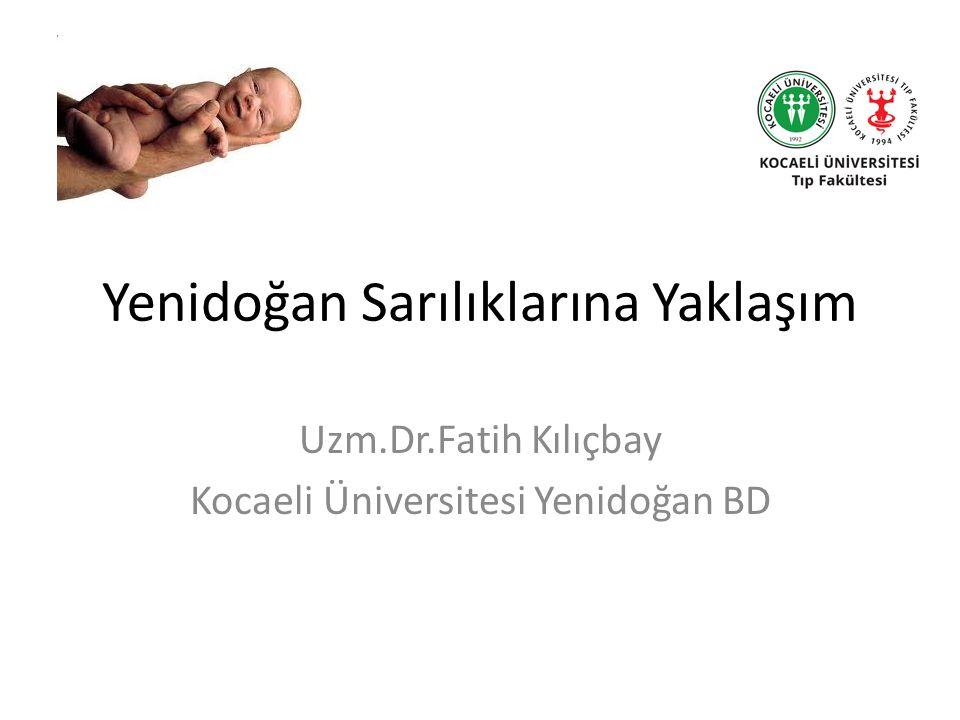 Yenidoğan Sarılıklarına Yaklaşım Uzm.Dr.Fatih Kılıçbay Kocaeli Üniversitesi Yenidoğan BD