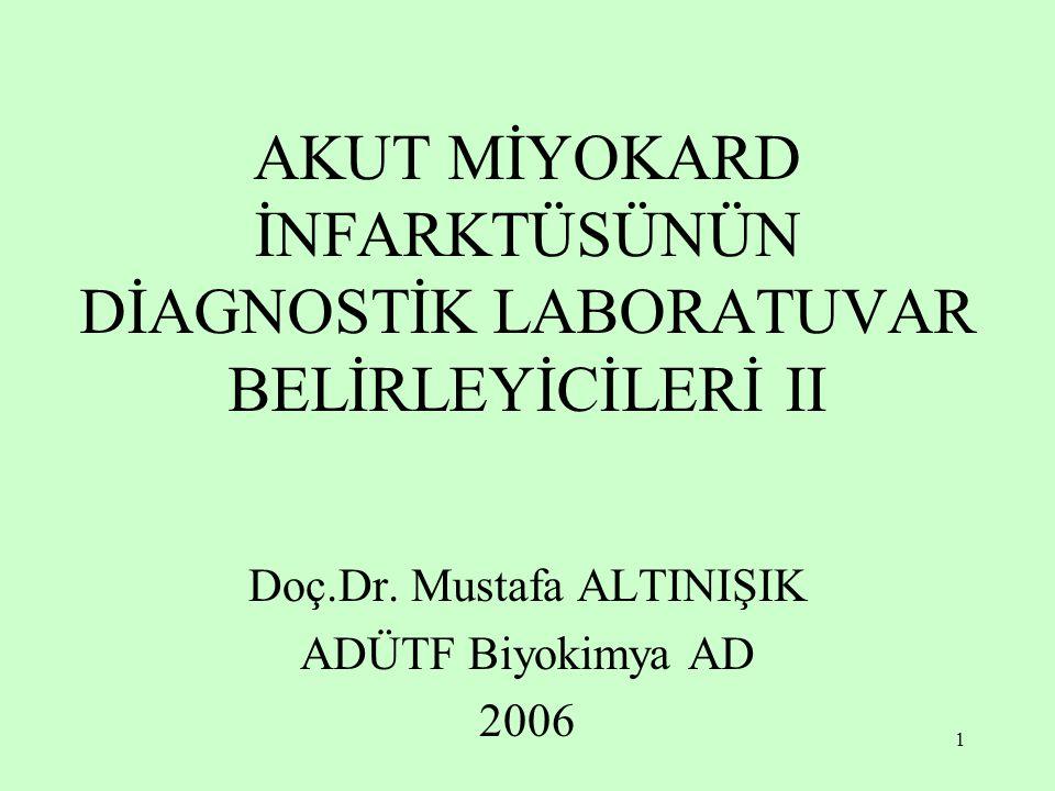 1 AKUT MİYOKARD İNFARKTÜSÜNÜN DİAGNOSTİK LABORATUVAR BELİRLEYİCİLERİ II Doç.Dr. Mustafa ALTINIŞIK ADÜTF Biyokimya AD 2006