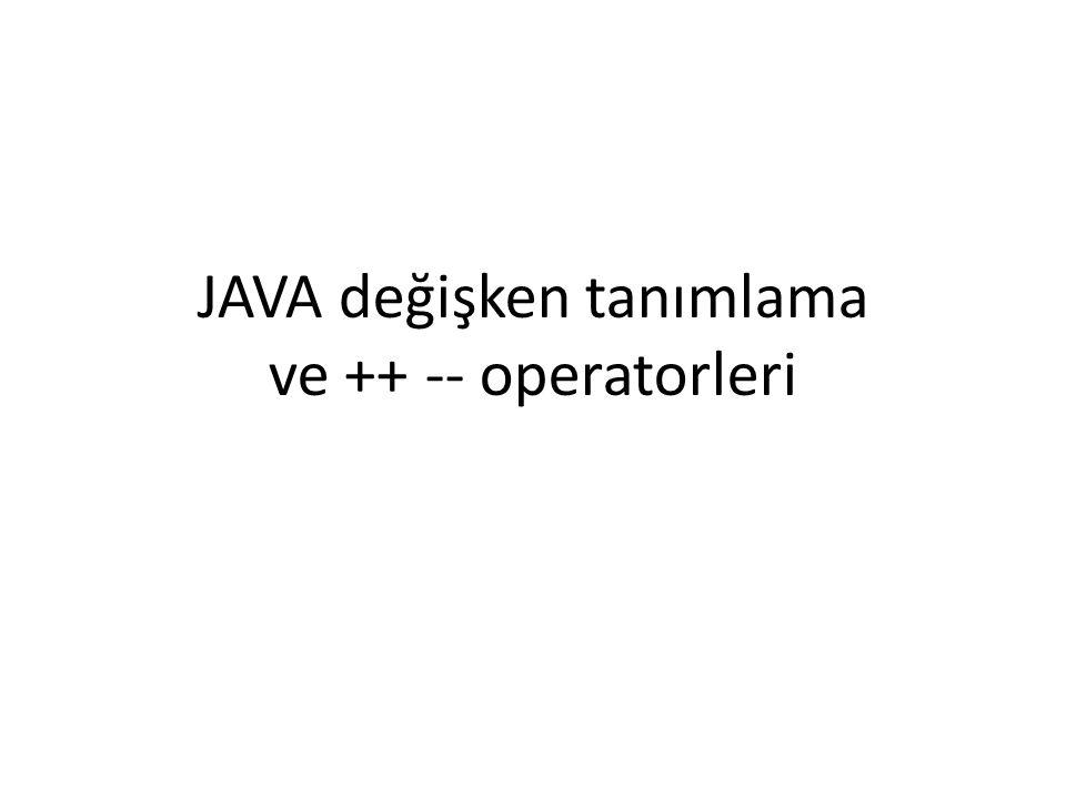 JAVA değişken tanımlama ve ++ -- operatorleri
