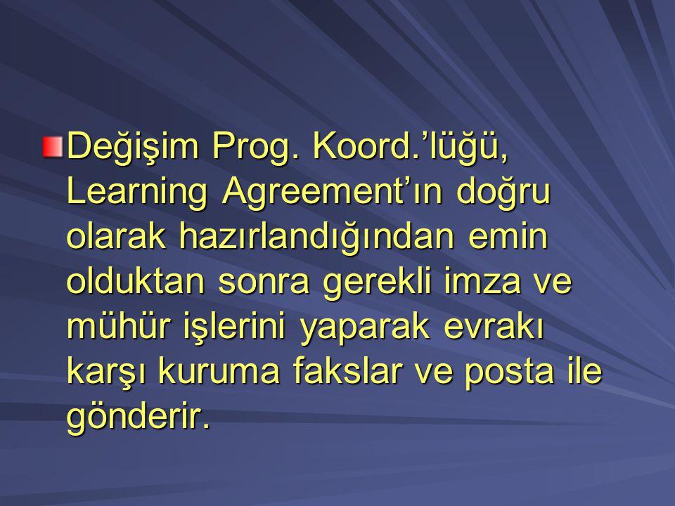 Değişim Prog. Koord.'lüğü, Learning Agreement'ın doğru olarak hazırlandığından emin olduktan sonra gerekli imza ve mühür işlerini yaparak evrakı karşı