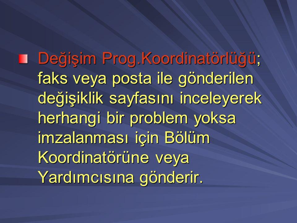 Değişim Prog.Koordinatörlüğü; faks veya posta ile gönderilen değişiklik sayfasını inceleyerek herhangi bir problem yoksa imzalanması için Bölüm Koordi